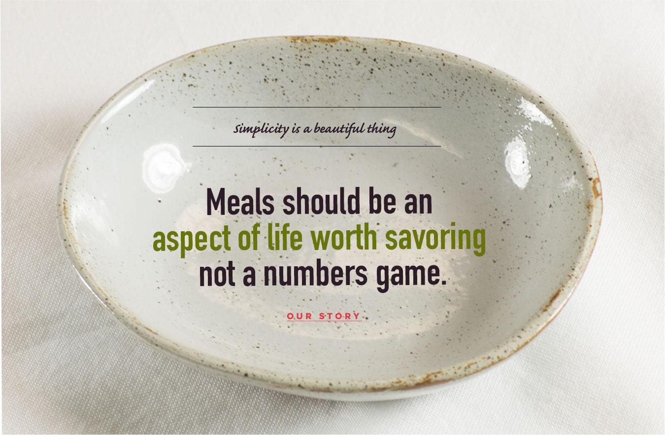 Meals should be an aspect of life worth savoring not a numbers game.